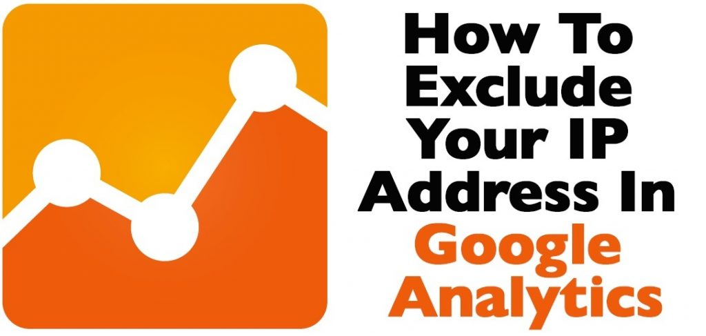 How to Exclude Your IP Address in Google Analytics ...